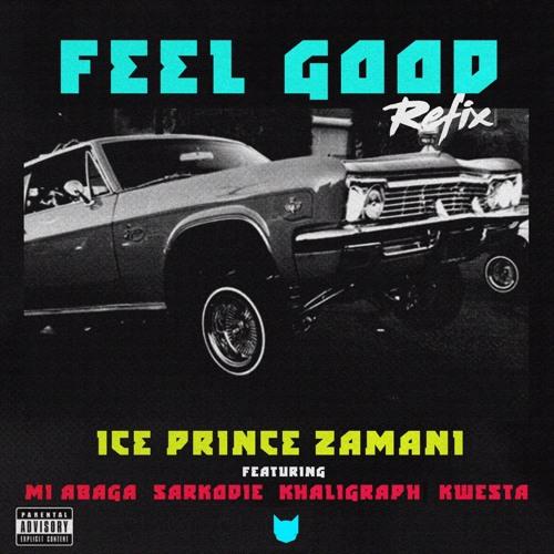 Feel Good Remix - Ice Prince feat . Kwesta , M.I , Sarkodie , Khaligraph Jones