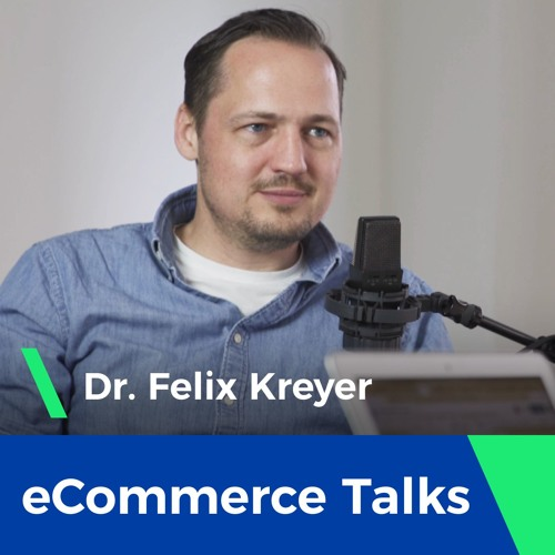Taking a retail brand to a worldwide phenomenon - Dr. Felix Kreyer   eCommerce Talks #1