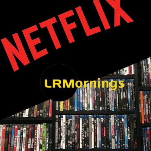 DVD And Bluray Extras Are Awesome And Is Netflix Sustainable? | LRMornings