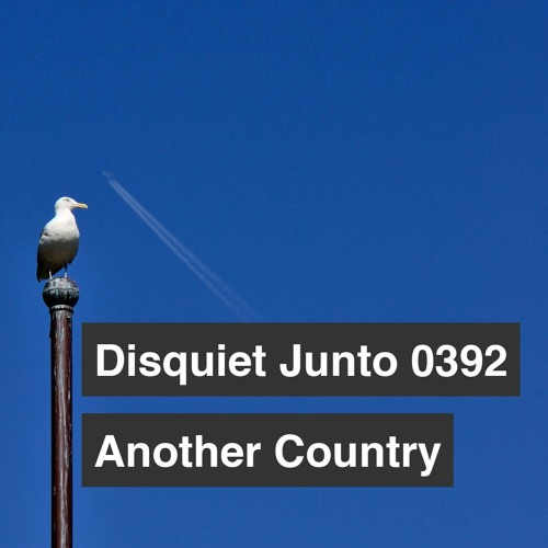 Disquiet Junto Project 0392: Another Country