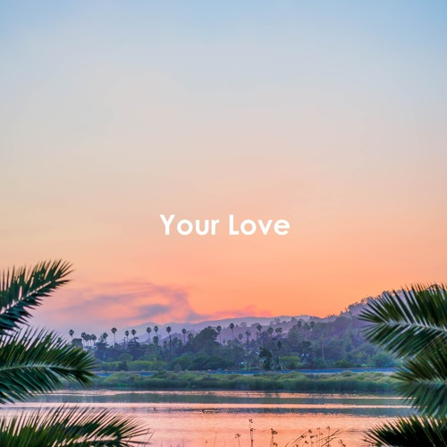 Your Love (Free Download)