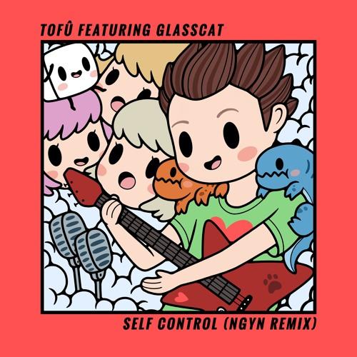tofû - Self Control (Ngyn Remix) [feat. glasscat]