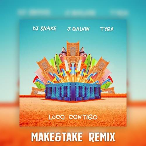 Dj Snake, J. Balvin, Tyga - Loco Contigo (Make & Take Remix)