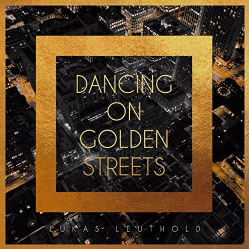 Lukas Leuthold : Dancing On Golden Streets