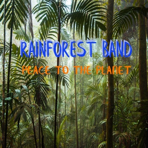 Rainforest Band : Peace To The Planet