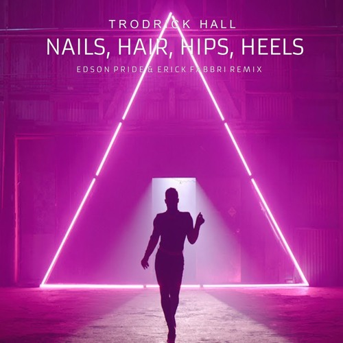 N@ils, H@ir, Hips, Heels (Edson Pride & Erick Fabbri Remix)