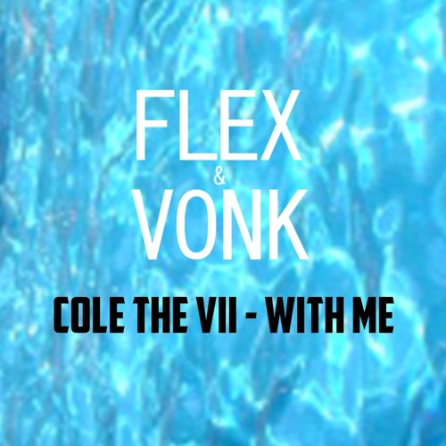 Cole The VII - With Me (FLEX & VONK REMIX)