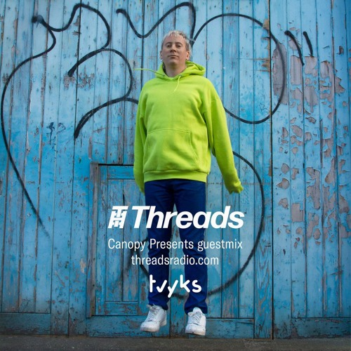 Tvyks (guest mix) @ Canopy Presents | Threads Radio
