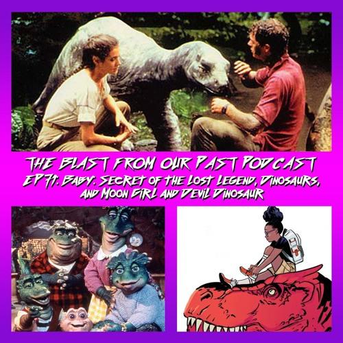 Episode 71: Baby Secret of the Lost Legend/Dinosaurs/Moon Girl & Devil Dinosaur