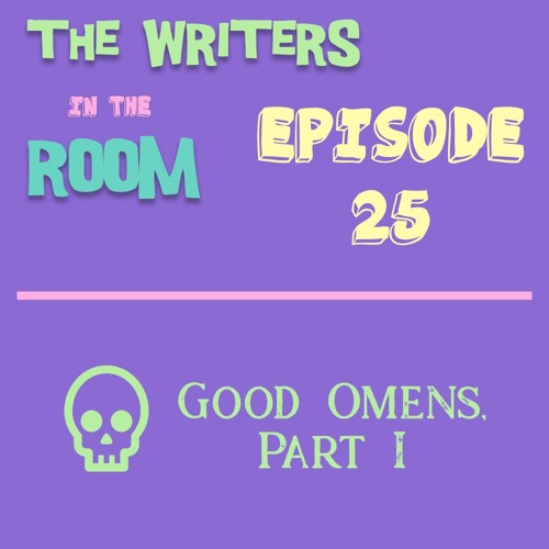 The Writers in the Room Episode 25 - Good Omens and More!