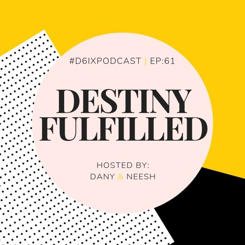 D6IX E61: Destiny Fulfilled