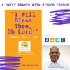 """Sunday, July 7, 2019, A Daily Prayer with Bishop Crudup: """"I Will Bless Thee, Oh Lord!"""""""