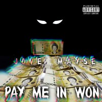 Jove Mayse - PAY ME IN WON (Prod By Metropolis) Artwork
