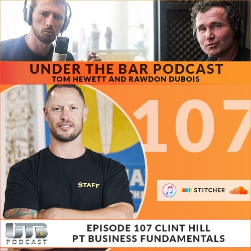 Clint Hill - PT Business Fundamentals Part 1, Ep 107 of UTB Podcast