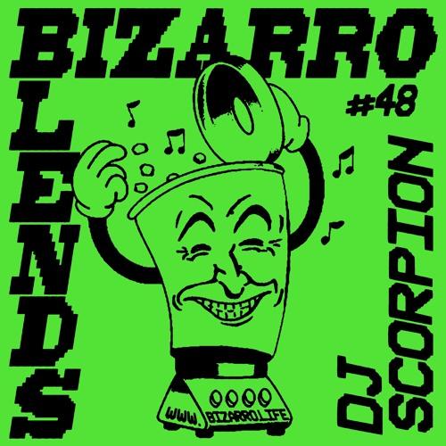 Bizarro Blends 48 //  DJ Scorpion