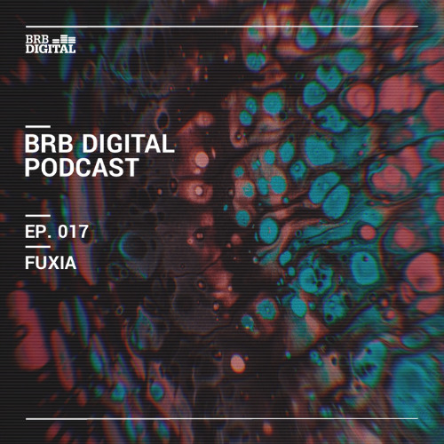 BRB Digital Podcast 017 by Fuxia