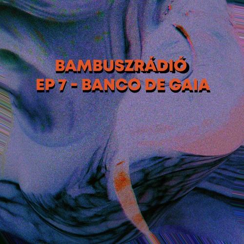 Bambuszradio Ep 7 - Banco De Gaia