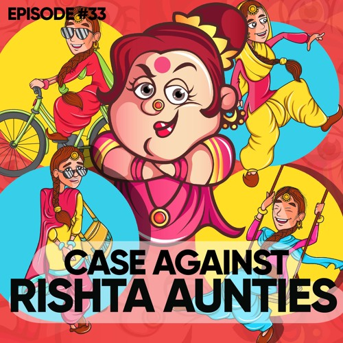 33 - The Case Against Rishta Aunties