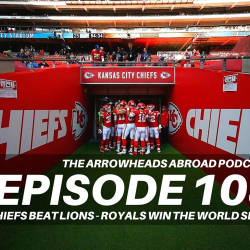 Episode 108 - Back to the Chiefs - Chiefs win in London and Royals win the World Series