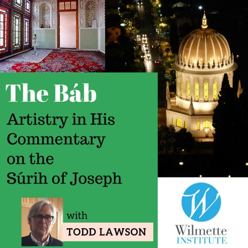 The Báb's Artistry in His Commentary on the Súrih of Joseph - Todd Lawson