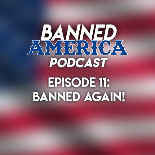 Banned America Podcast Episode 11: Banned Again