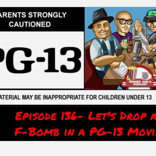 Episode 136- Let's Drop an F-Bomb in a PG - 13 Movie!