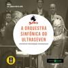 +81: #52 A orquestra sinfônica do Ultraseven (06/07/19)