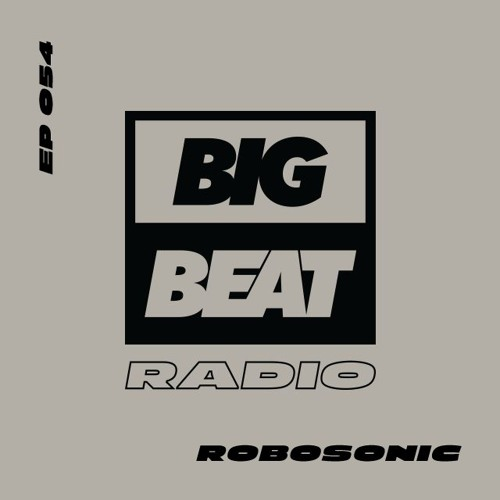 Big Beat Radio: EP #54 - Robosonic (The Golden Hour Mix)