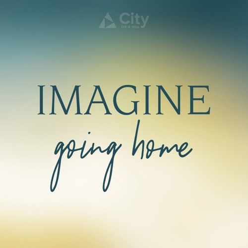 Imagine Going Home
