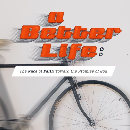 A Better Life - Week 6 - Faith and the Power of Christ
