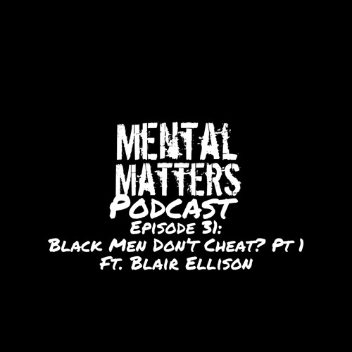 Episode 31 - Black Men Don't Cheat?  Pt. 1 Featuring Blair Ellison