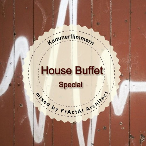 House Buffet Special - Kammerflimmern -- mixed by FrActAl Architect