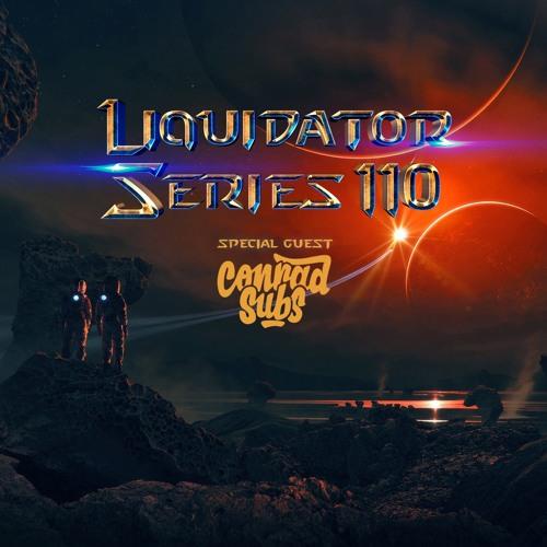 Liquidator Series 110 Special Guest Conrad Subs July 2019