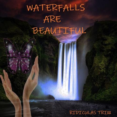 RIDICULAS TRIXX- WATERFALLS ARE BEAUTIFUL (original)