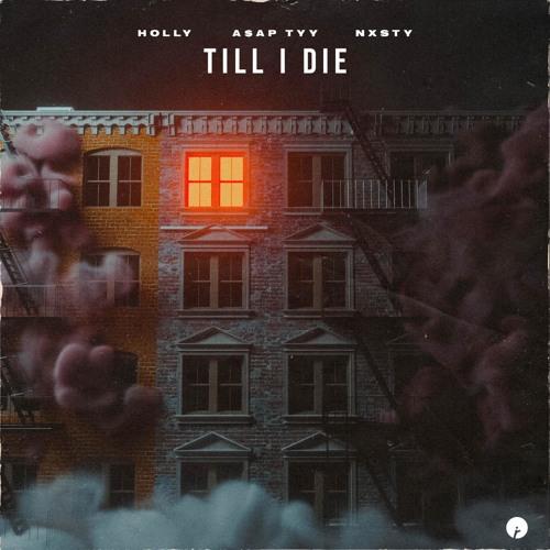 HOLLY x A$AP TYY x NXSTY - TILL I DIE
