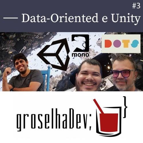 groselhaDev #3 - Data-Oriented e Unity
