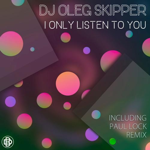Dj Oleg Skipper - I Only Listen To You (Paul Lock Remix)