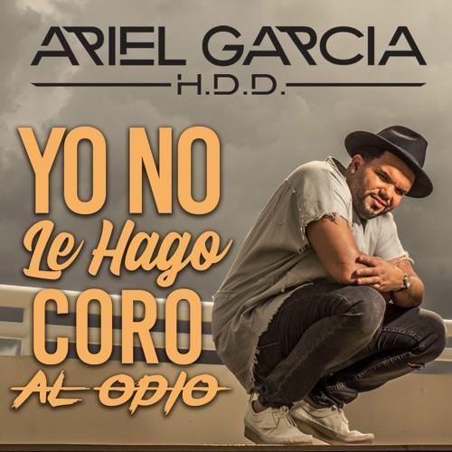 Ariel Garcia H.D.D - Yo No Le Hago Coro Al Odio @CongueroRD @JoseMambo