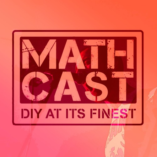 Mathcast Episode 34: 7/7/19 (Interview with The Callous Daoboys)