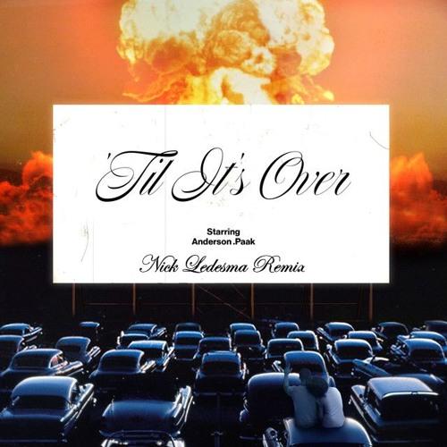 Anderson .Paak- 'Til It's Over (Nick Ledesma Remix)