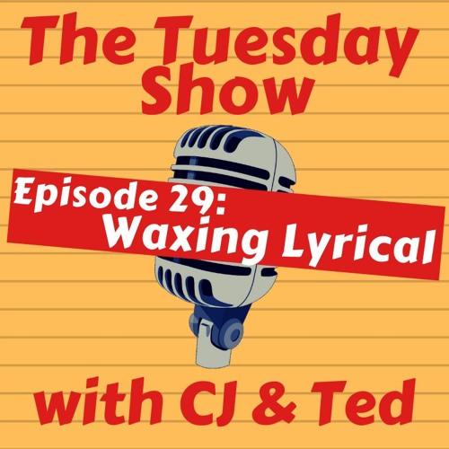 Episode 29: Waxing Lyrical