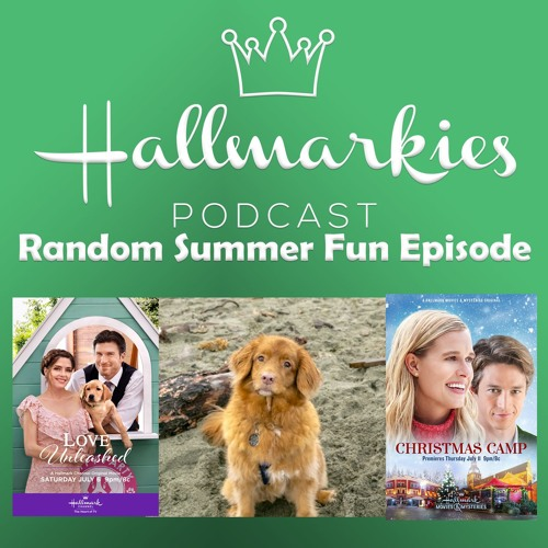 Hallmarkies: Random Summer Fun Episode (Love Unleashed, Christmas Camp Preview, Hallmark Dogs)