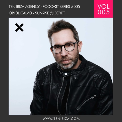TEN IBIZA PODCAST SERIES #005 ORIOL CALVO - SUNRISE @ EGYPT