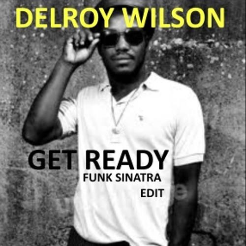 DELROY WILSON - GET READY (FUNK SINATRA EDIT) FREE DOWNLOAD