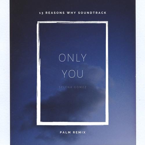 Selena Gomez - Only You (palm Remix)
