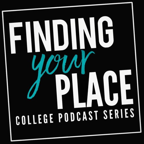Finding Your Place: Managing Fear in College (Episode 5)