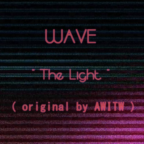 The Light  ( Wave REMIX / original by AWITW )