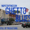 Ghetto Blues x WapStayFinessin - Prod. by Still Up Productions