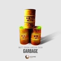 Mutt Croon & Mischa Dash - Garbage [OUT NOW]