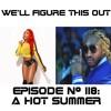 """Episode #118: """"A Hot Summer"""""""
